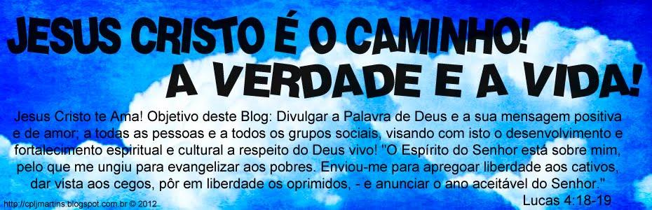 <center>JESUS CRISTO É O CAMINHO! A VERDADE E A VIDA!</center>