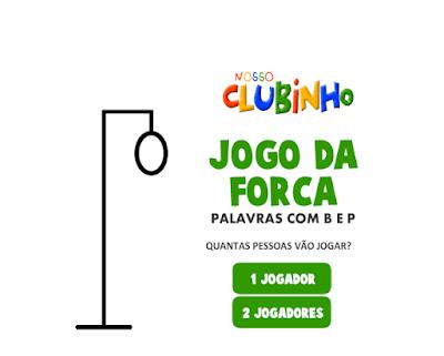 http://www.nossoclubinho.com.br/jogo-da-forca-ortografia-b-p/