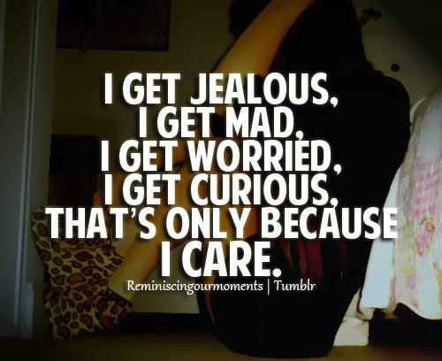 get jealouss becauseee I careee :')