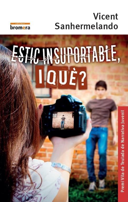 Estic insuportable, i què?  Premi Vila de Teulada de Narrativa Juvenil - 2018