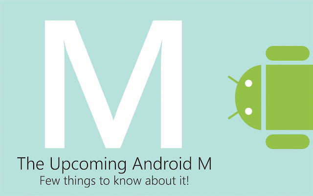 Upcoming Android M – Few things to know about it!