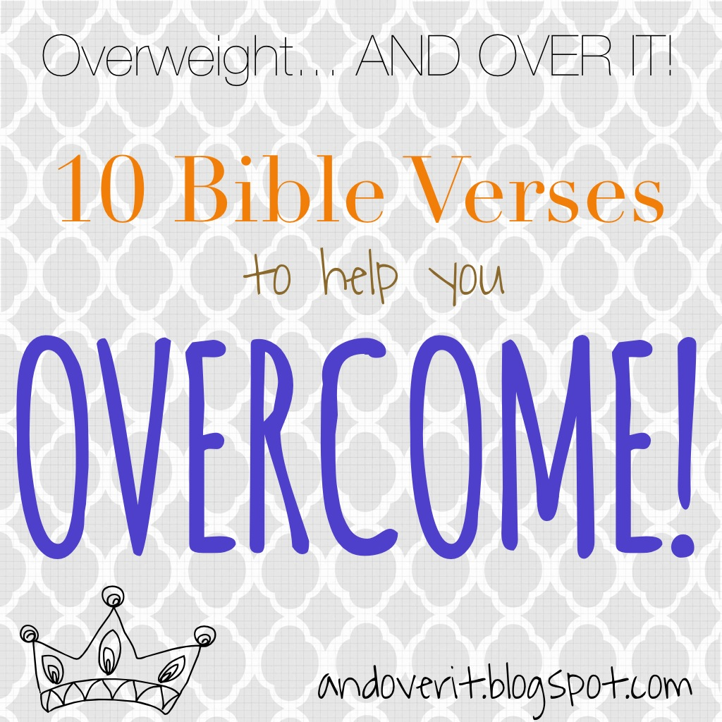 Overweight And Over It Bible Verses To Help Us Overcome