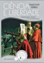 «A CIÊNCIA DA LIBERDADE; DEMOCRACIA, RAZÃO E LEIS DA NATUREZA» de Timothy Ferris