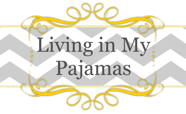 Living in My Pajamas