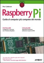 Raspberry Pi. Guida al computer pi compatto del mondo