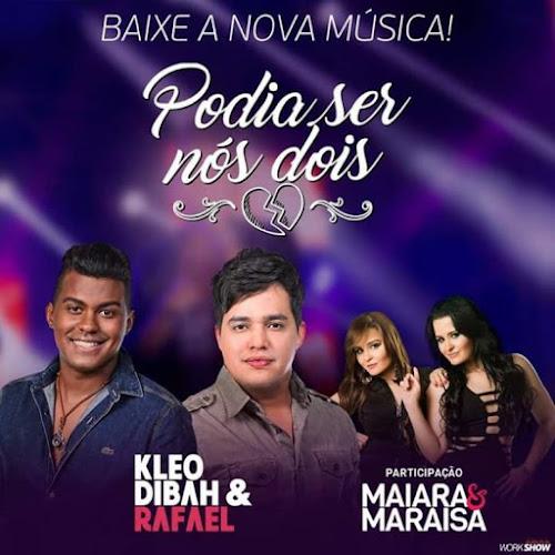 Kleo Dibah & Rafael Part. Maiara & Maraisa - Podia Ser Nós Dois (2016)
