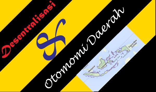 Desentralisasi dan Otonomi Daerah