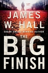 The Big Finish: A Thorn Novel (Thorn Series Book 14) by James W. Hall