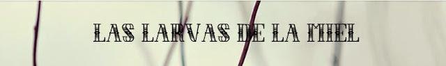 http://laslarvasdelamiel.blogspot.com.es/