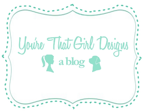 You're That Girl Designs