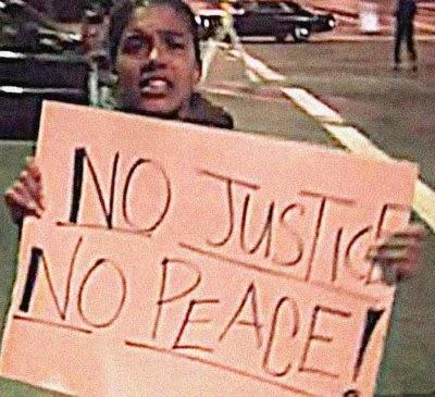 """""""No justice, no peace."""""""