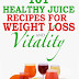101 Healthy Juice Recipes for Weight Loss and Vitality - Free Kindle Non-Fiction