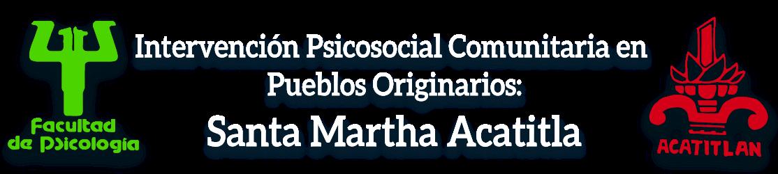 Intervención Psicosocial Comunitaria en Pueblos Originarios: Santa Martha Acatitla