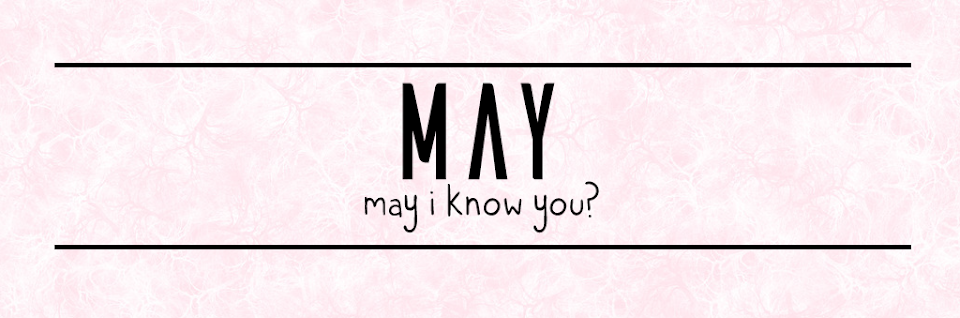 MAY | may i know you?