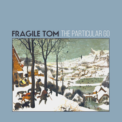 "FRAGILE TOM ""The Particular Go"""