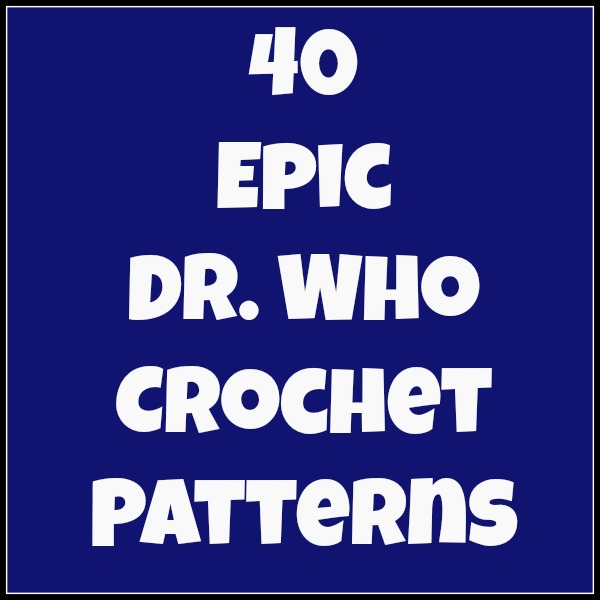 And She Games 40 Epic Dr Who Crochet Patterns