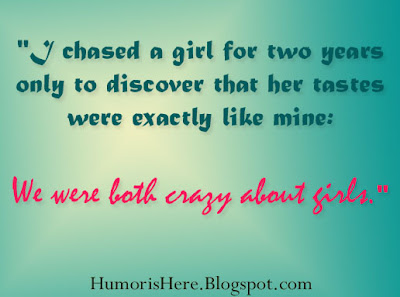 I chased a girl for two years only to discover that her tastes were exactly like mine: We were both crazy about girls.