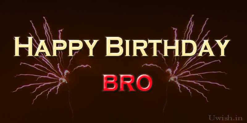 Happy birthday bro greetings and wishes with fireworks