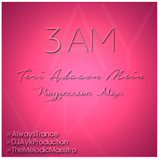 TERI ADAAON MEIN (3 AM) PROGRESSIVE MIX - DJ AYK