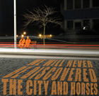 The City and Horses: We Will Never Be Discovered