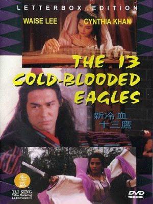 Tân Lãnh Huyết Thập Tam Ưng - The 13 Cold Blooded Eagles (1994)
