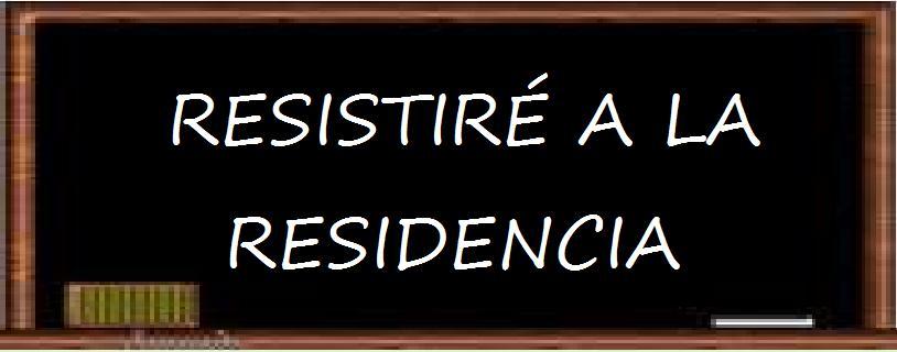 RESISTIRÉ A LA RESIDENCIA