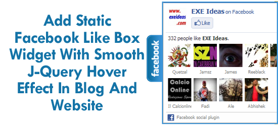 Add Static Facebook Like Box Widget With Smooth J-Query Hover Effect In Blog And Website