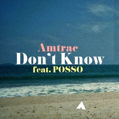 AMTRAC - DON'T KNOW (FEAT. POSSO)
