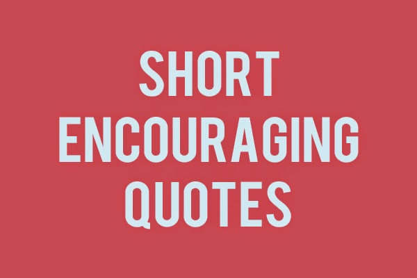 short encouraging quotes