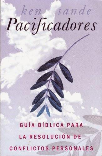 Ken Sande-Pacificadores:Guía Bíblica Para La Resolución De Conflictos Personales-