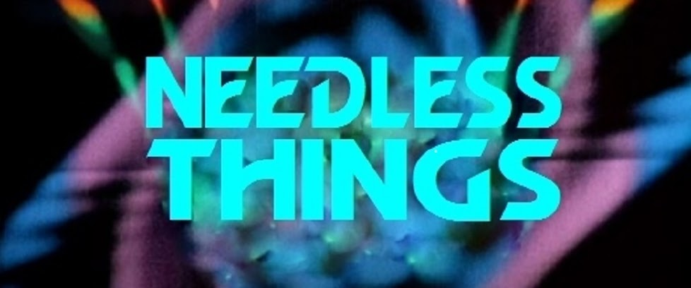 Needless Things
