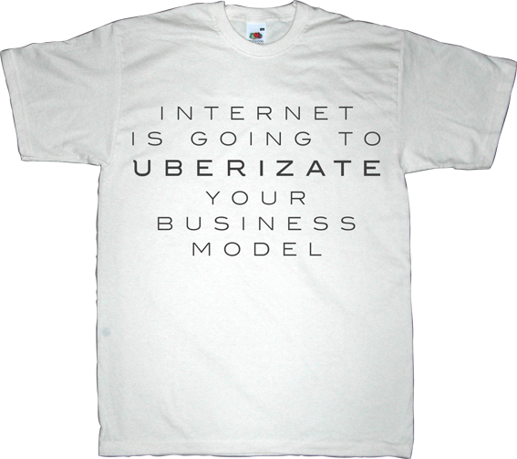 uber disruptive obsolete internet 2.0 useless patents useless CEOs useless lawsuits useless corporation t-shirt ephemeral-t-shirts