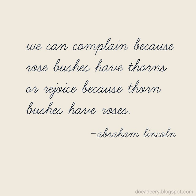 We can complain because rose bushes have thorns or rejoice because thorn bushes have roses.
