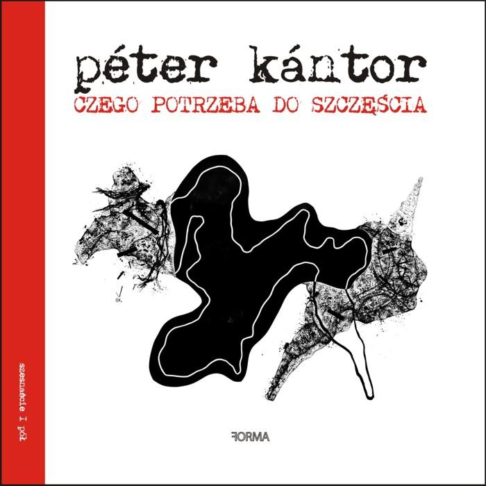 """""""Czego potrzeba do szczęścia"""" Péter Kántor"""