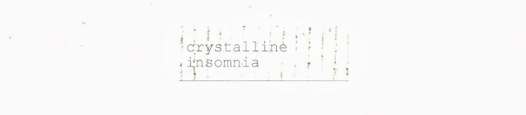 Crystalline Insomnia (PERSONAL  BLOG)
