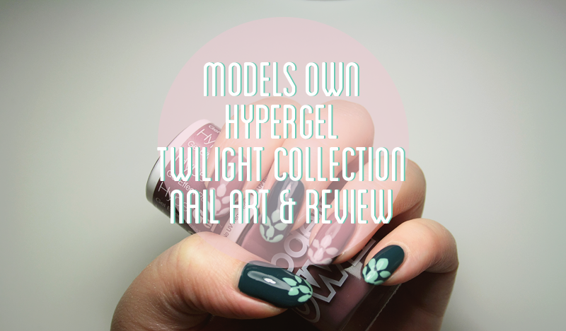 Models Own Hypergel Twilight Collection Nail Art/Swatches & Review ...