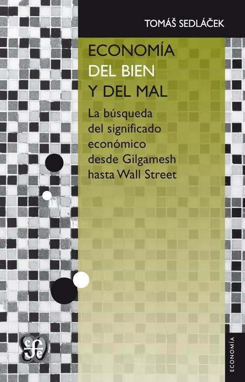Economía del bien y del mal. La búsqueda del significado económico desde Gilgamesh hasta Wall Street