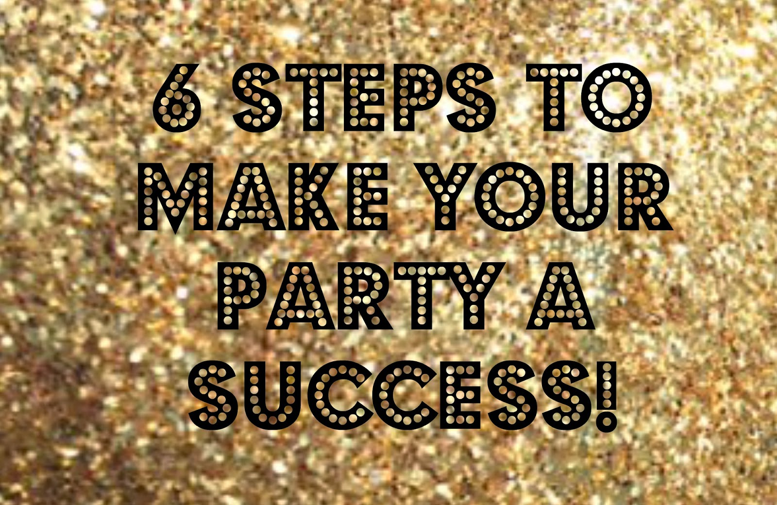 6 Tips to Throwing a Successful Party!