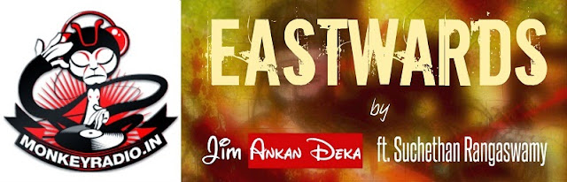 Eastwards - Jim Ankan Deka - Monkey Radio