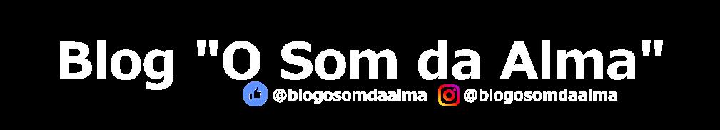 """Blog """"O Som da Alma"""""""