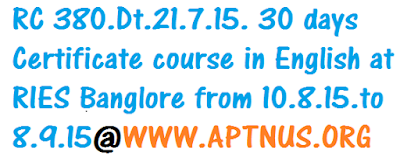 RC 380.Dt.21.7.15. 30 days Certificate course in English at RIES Banglore from http://10.8.15.to .8.9.15.