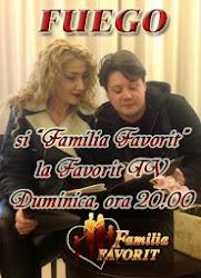 """FUEGO şi """"Familia Favorit"""", la Favorit TV, duminică, ora 20.00"""