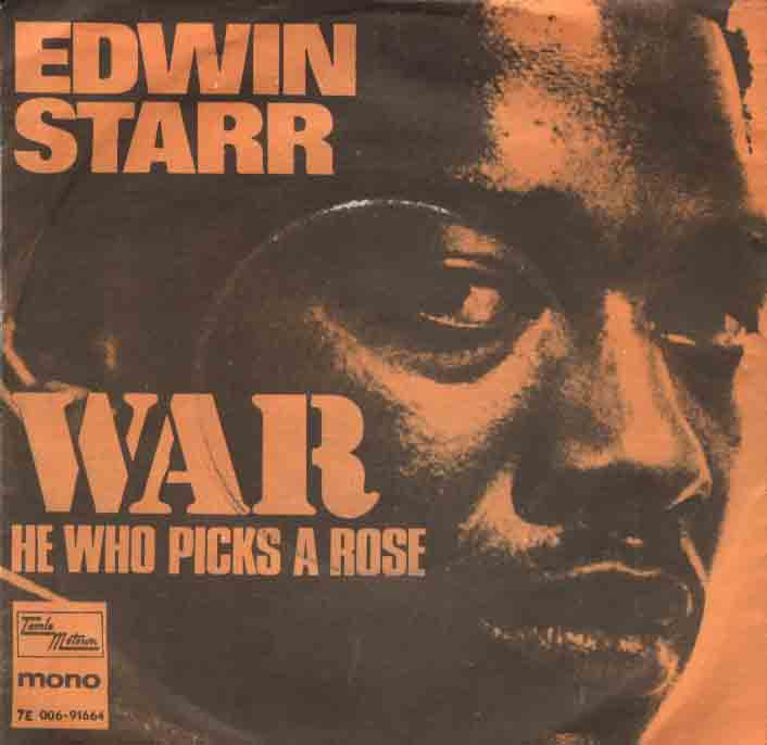 "war by edwin starr Absolutely nothing / war is something that i despise  edwin starr  war means  tears in thousands of mothers' eyes  made them disabled, bitter and mean  "" war"" is a counterculture era soul song written by norman whitfield and barrett."