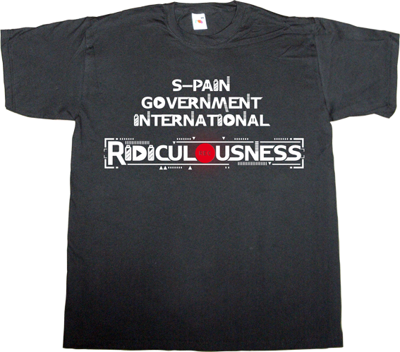 ridiculousness brand spain spain is different useless spanish justice useless spanish media useless spanish politics useless kingdoms useless lawsuits independence freedom catalonia referendum 9n t-shirt ephemeral-t-shirts fear