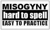 Misoginia difícil soletrar, fácil praticar