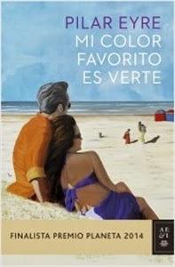 """Ranking Semanal. Número 4: Mi color favorito es verte, de Pilar Eyre. """"Finalista Premio Planeta 2014"""""""
