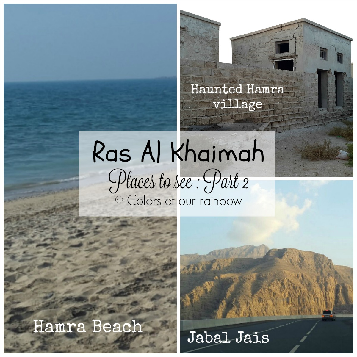 Colors Of Our Rainbow Ras Al Khaimah Places To Visit Al Hamra Beach Haunted Village Jabal Jais