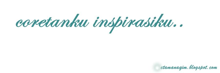coretanku inspirasiku..