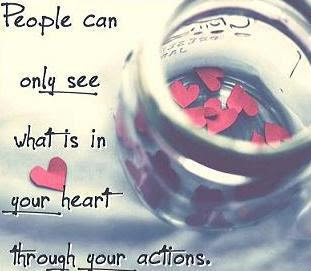 People can only see what is in your heart through your actions.