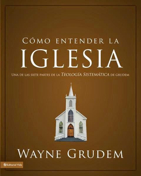 Wayne Grudem-Cómo Entender La Iglesia-